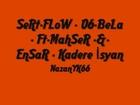 SeRt-FLoW - 06-BeLa - Ft-MahSeR -&-EnSaR - Kadere İsyan